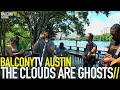 watch he video of THE CLOUDS ARE GHOSTS - TONIGHT (BalconyTV)