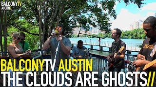 THE CLOUDS ARE GHOSTS - TONIGHT (BalconyTV)