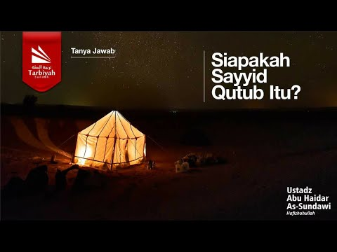 Tanya Jawab | Siapakah Sayyid Qutub Itu? - Ustadz Abu Haidar As Sundawy