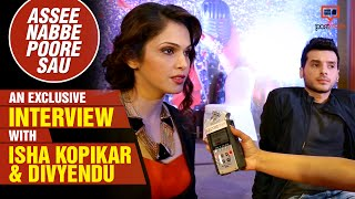 Assee Nabbe Poore Sau - An Exclusive Interview With Isha Koppikar & Divyendu