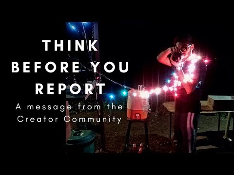 THINK BEFORE YOU REPORT - A message from the Creator Community