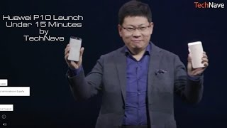 Huawei P10 Launch at MWC 2017 Barcelona Under 15 Minutes!