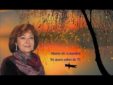 Maria de Lourdes _  Só quero saber de Ti