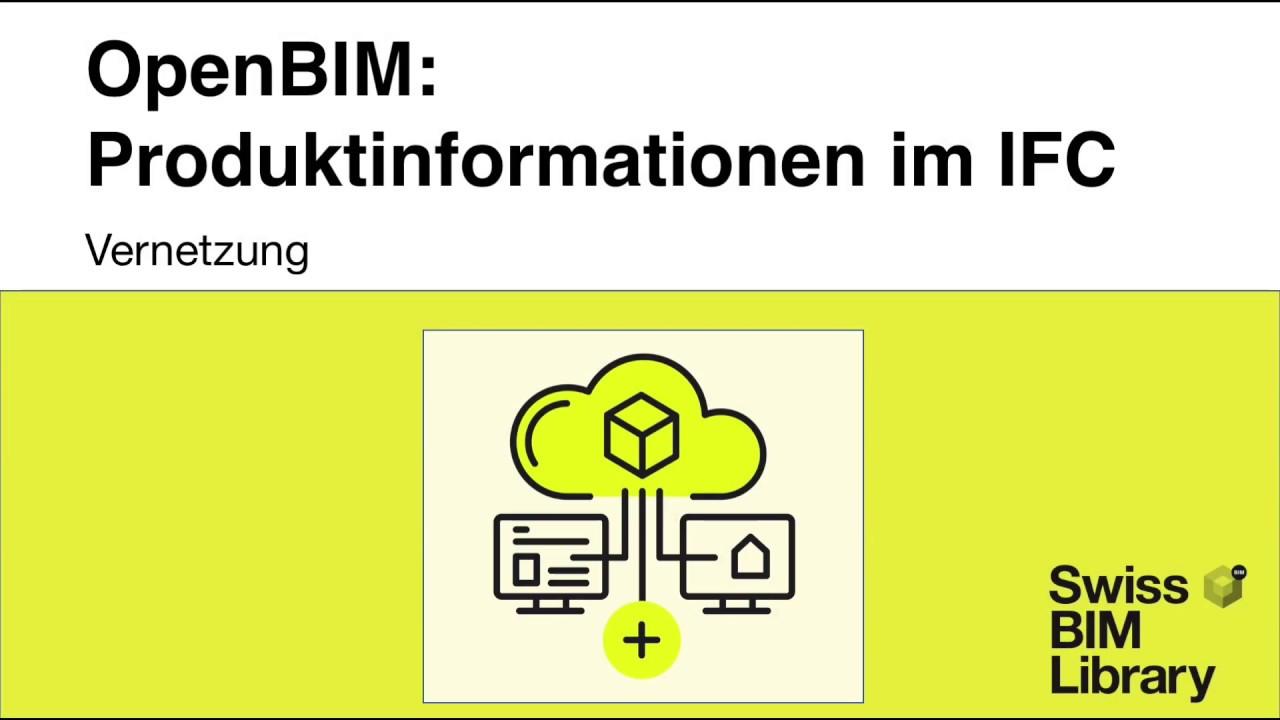 SwissBIMLibrary: OpenBIM – Austausch von Produktinformationen mit IFC