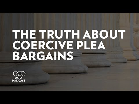 The Truth about Coercive Plea Bargains | Cato Daily Podcast