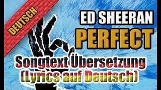Perfect Von Ed Sheeran - Songtext Übersetzung (Lyrics auf Deutsch)