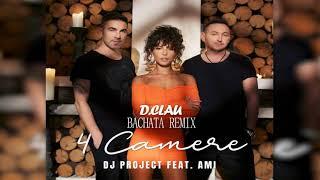DJ Project feat. AMI - 4 Camere (D.Clau Bachata Remix)