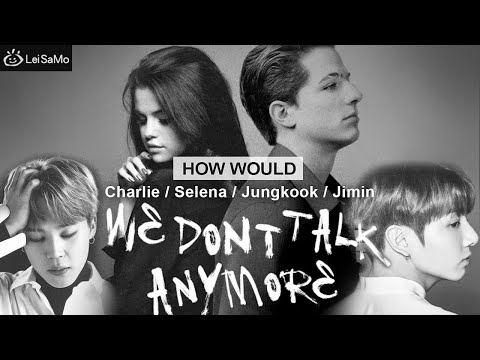 "How Would Charlie/Selena/Jungkook/Jimin Sing "" We Don't Talk Anymore "" (MASHUP) Line Distribution"