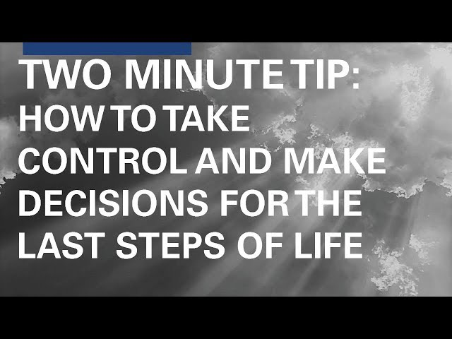 How to Take Control and Make Decisions for the Last Steps of Life