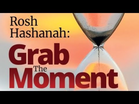 Rosh Hashanah: Grab the Moment