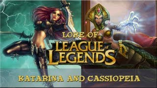 Lore of League of Legends [Part 32] Katarina and Cassiopeia
