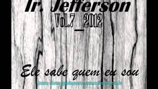 Ir Jefferson Vol7_2012_Ele sabe quem eu sou.