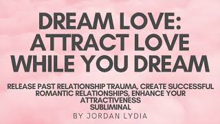 Subliminal: Dream Love: Attract Love While You Dream - Attract Successful Romantic Relationships
