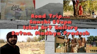 Road Trip to Sanchi Stupa | Ichol Art Gallery in Satna, Madhya Pradesh
