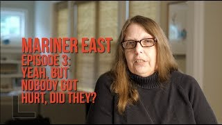 MARINER EAST, Episode 3: Yeah, But Nobody Got Hurt, Did They? (with Karen Feridun)