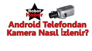 Android Telefondan Analog/IP Kamera İzleme (DVR)