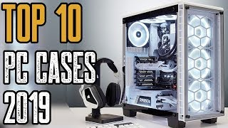 Top PC Cases of (2019) - Best 10 PC Case You Can Buy in 2019!