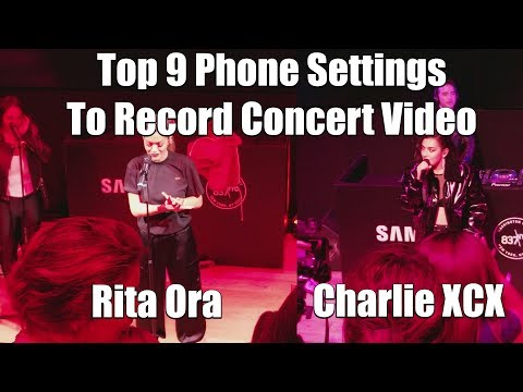 Top 9 Phone settings for recording concert Video - feat - Charlie XCS & Rita Ora
