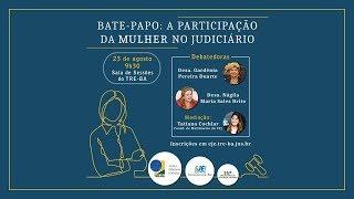 BATE- PAPO: A PARTICIPAÇÃO DA MULHER NO JUDICIÁRIO  23/08 9H30