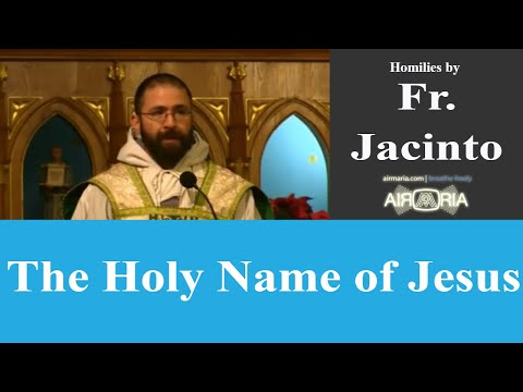 The Holy Name of Jesus - Jan 03 - Homily - Fr Jacinto