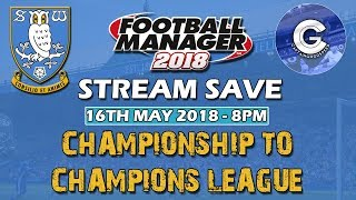 FM18 Stream Save | Championship to Champions League (Sheffield Wednesday) | Football Manager 2018