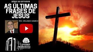 As últimas frases de Jesus | Rev. Orlando Damico