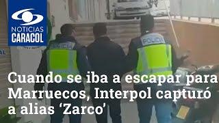 Justo cuando se iba a escapar con su novia para Marruecos, Interpol capturó a alias 'Zarco'