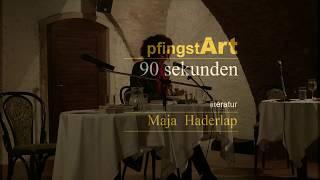 pfingstART 17_MAJA HADERLAP_90 Sekunden_LITERATUR