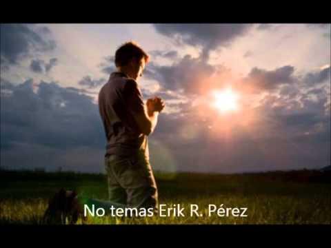 No temas Erik R  Pérez