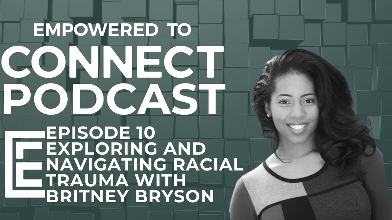 Download ETC Podcast Episode 10 - Exploring and Navigating Racial Trauma with Britney Bryson, LPC