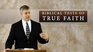 Biblical Tests of True Faith - Paul Washer