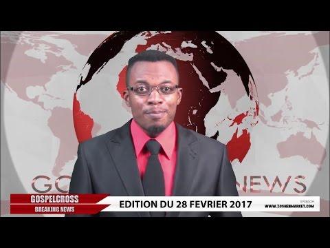 JOURNAL DU 28 FEVRIER 2017 [GOSPELCROSS NEWS]