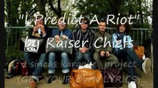 I PREDICT A RIOT (kaiser chiefs karaoke)