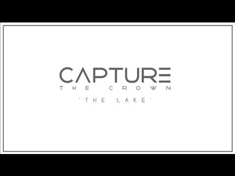 Capture The Crown - The Lake (Track Video)