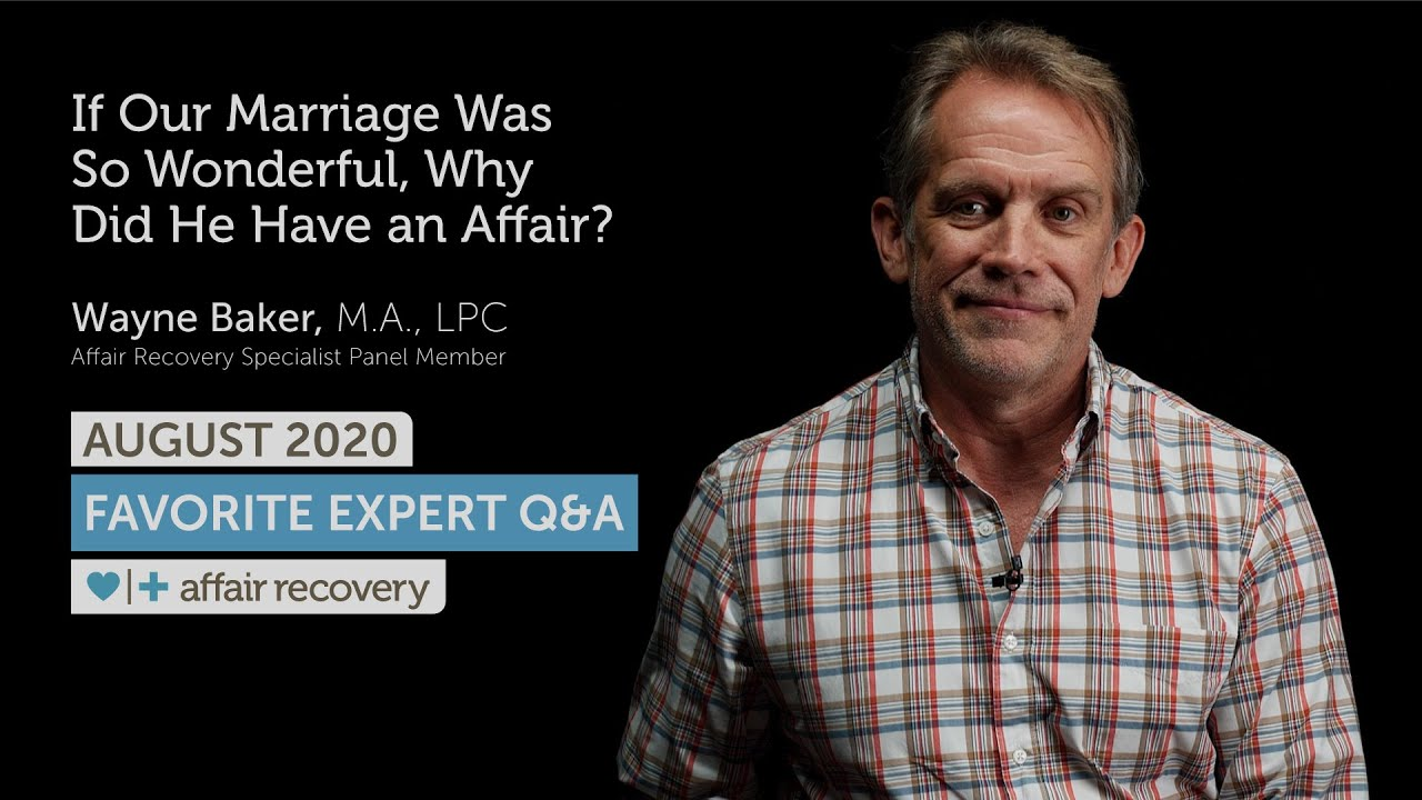 August 2020 Favorite Expert Q&A - If Our Marriage Was So Wonderful, Why Did He Have an Affair?