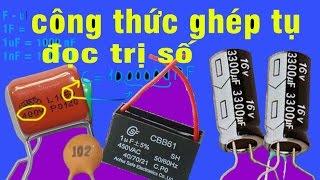 công thức ghép nối tụ điện, đọc trị số tụ điện, capacitor formula