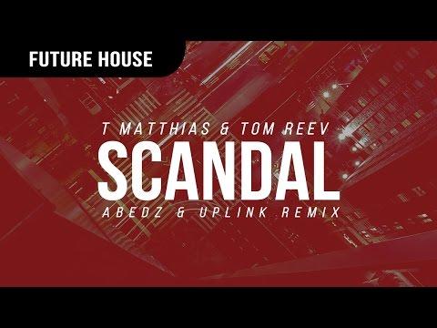 T Matthias & Tom Reev - Scandal (Abedz & Uplink Remix)