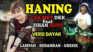 HANING - JIHAN AUDY (Lagu Dayak) CAK MET KOLABORASI Terbaru