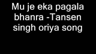 Mu je eka pagala bhanra -Tansen singh oriya song
