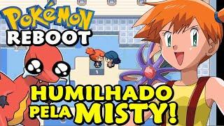 Pokémon Reboot (Detonado Monotype - Parte 2) - Destruído Pela Misty!