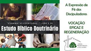 ESTUDO BÍBLICO DOUTRINÁRIO - VOCAÇÃO EFICAZ E REGENERAÇÃO
