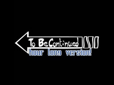 To Be Continued |HOUR LONG VERSION| (Audio)