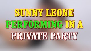 Bollywood Actress Sunny Leone Performing in a Private Party [ LEAKED VIDEO ]