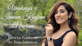 Unakaga x Innum Konjam Naeram Mashup - Jonita Gandhi ft. Keba Jeremiah