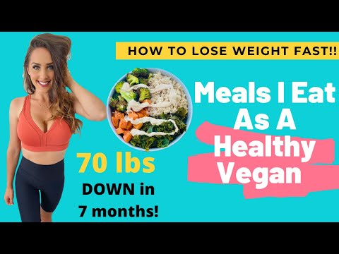 Meals I Eat As A Healthy Vegan / How To Lose Weight FAST On A Plant Based Diet