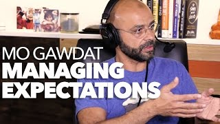 Manage Your Expectations to Guarantee Happiness with Mo Gawdat