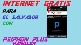 Internet Gratis El Salvador 2017 | Con Phiphon Plus Handler | Cómo conectar Psiphon Handler