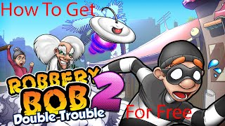 How To Get Robbery Bob 2 For Free
