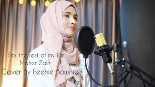 Download For the rest of my life- Maher Zain cover by Feenie Bownie