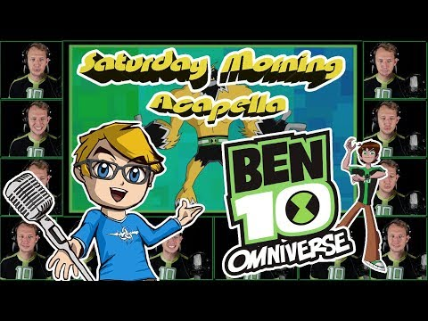 BEN 10: OMNIVERSE Theme - Saturday Morning Acapella